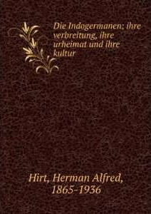 Die Indogermanen – Ihre Verbreitung, ihre Urheimat und ihre Kultur (1905)